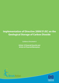 Implementation of Directive 2009/31/EC on the Geological Storage of Carbon Dioxide. Guidance document 4: article 19 financial security and article 20 financial mechanism