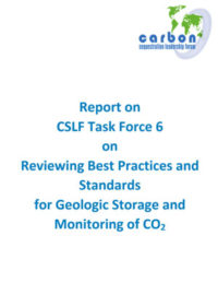 Report on CSLF Task Force 6 on reviewing best practices and standards for geologic storage and monitoring of CO2