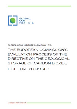Global CCS Institute submission to: the European Commission's evaluation process of the Directive on the Geological Storage of Carbon Dioxide Directive 2009/31/EC